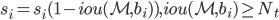 s _ i = s _ i (1 - iou(\mathcal{M} , b _ i)) , iou(\mathcal{M} , b _ i) \ge N _ t