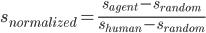 s_{normalized}=\frac{s_{a g e n t}-s_{r a n d o m}}{s_{h u m a n}-s_{r a n d o m}}