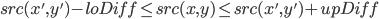 src(x', y') - loDiff \le src(x, y) \le src(x', y') + upDiff