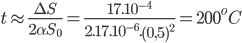 t \approx {{\Delta S} \over {2\alpha {S_0}}} = {{{{17.10}^{ - 4}}} \over {{{2.17.10}^{ - 6}}.{{\left( {0,5} \right)}^2}}} = {200^o}C
