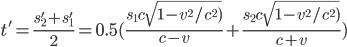 [cht]t' = \frac{s'_2+s'_1}2 = 0.5(\frac{s_1c\sqrt{1-v^2/c^2)}}{c-v} + \frac{s_2c\sqrt{1-v^2/c^2)}}{c+v})[/cht]