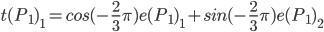 t(P_1)_1=cos(-\frac{2}{3}\pi)e(P_1)_1+sin(-\frac{2}{3}\pi)e(P_1)_2