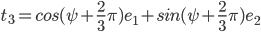 t_3=cos(\psi+\frac{2}{3}\pi)e_1+sin(\psi+\frac{2}{3}\pi)e_2