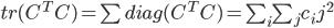 tr(C^T C)= \sum diag(C^T C) = \sum_i \sum_j c_ij^2