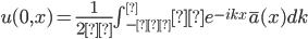 u(0,x)=\frac{1}{2π} \int_{-∞}^∞ e^{-ikx}\overline a(x) dk