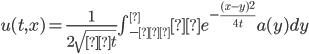 u(t,x)=\frac{1}{2\sqrt{πt}}\int_{-∞}^∞e^{-\frac{(x-y)^2}{4t}}a(y) dy