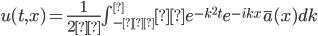 u(t,x)=\frac{1}{2π} \int_{-∞}^∞ e^{-k^2t}e^{-ikx}\overline a(x) dk