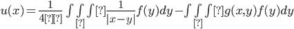u(x)=\frac{1}{4π}\iiint_Ω \frac{1}{ x-y }f(y) dy-\iiint_Ωg(x,y)f(y)dy
