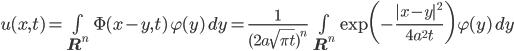 [cht]u(x,t) = \int \limits_{\mathbf{R}^n} \Phi(x-y,t)\, \varphi(y)\, dy = \frac{1}{(2a\sqrt{\pi t})^n} \int \limits_{\mathbf{R}^n} \exp \biggl(-\frac{|x-y|^2}{4a^2 t} \biggr)\, \varphi(y)\, dy[/cht]