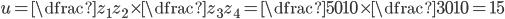 u=\dfrac {z_{1}}{z_{2}}\times \dfrac {z_{3}}{z_{4}}=\dfrac {50}{10}\times \dfrac {30}{10}=15
