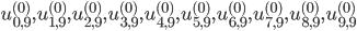 u_{0,9}^{(0)}, u_{1,9}^{(0)}, u_{2,9}^{(0)}, u_{3,9}^{(0)}, u_{4,9}^{(0)}, u_{5, 9}^{(0)}, u_{6,9}^{(0)}, u_{7,9}^{(0)}, u_{8,9}^{(0)}, u_{9,9}^{(0)}