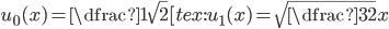 u_{0}(x)=\dfrac{1}{\sqrt{2}} [tex:u_{1}(x)=\sqrt{\dfrac{3}{2}}x