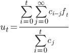 u_t=\frac{\displaystyle\sum_{i=0}^t\displaystyle\sum_{j=0}^\infty c_{i-j}f_t}{\displaystyle\sum_{i=0}^t c_j}