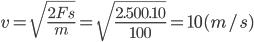v = \sqrt {{{2Fs} \over m}} = \sqrt {{{2.500.10} \over {100}}} = 10(m/s)