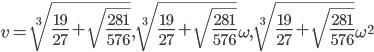 v=\sqrt[3]{\frac{19}{27}+\sqrt{\frac{281}{576}}},\sqrt[3]{\frac{19}{27}+\sqrt{\frac{281}{576}}}\omega,\sqrt[3]{\frac{19}{27}+\sqrt{\frac{281}{576}}}\omega^2