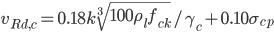 v_{Rd,c}=0.18k\sqrt[{3}]{100\rho_lf_{ck}}/\gamma_c+0.10\sigma_{cp}