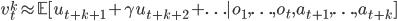 v_{t}^{k} \approx \mathbb{E}[u_{t+k+1}+\gamma u_{t+k+2}+\ldots | o_{1}, \ldots, o_{t}, a_{t+1}, \ldots, a_{t+k}]