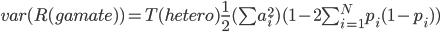 var(R(gamate))=T(hetero)\frac{1}{2}(\sum a_i^2)(1-2\sum_{i=1}^N  p_i(1-p_i))