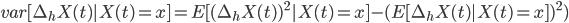 var[\Delta_hX(t) X(t)=x]=E[(\Delta_hX(t))^2 X(t)=x]-(E[\Delta_hX(t) X(t)=x])^2)