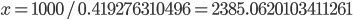 x = 1000 / 0.419276310496 = 2385.0620103411261