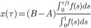 [cht]x(\tau)=(B-A)\frac{\int_{0}^{\tau/t}f(s)\,ds}{\int_{0}^{1}f(s)\,ds}[/cht]