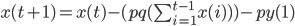 x(t+1) = x(t) - (pq(\sum_{i=1}^{t-1} x(i))) -py(1)