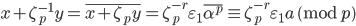 x+\zeta_p^{-1}y=\overline{x+\zeta_py} = \zeta_p^{-r}\varepsilon_1\overline{\alpha^p} \equiv \zeta_p^{-r}\varepsilon_1a \pmod{p}
