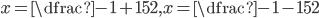 x=\dfrac{-1+15}{2}, x=\dfrac{-1-15}{2}