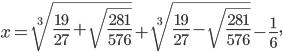 x=\sqrt[3]{\frac{19}{27}+\sqrt{\frac{281}{576}}}+\sqrt[3]{\frac{19}{27}-\sqrt{\frac{281}{576}}}-\frac{1}{6},