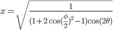x=\sqrt{\frac{1}{(1+2\cos(\frac{\phi}{2})^2-1)\cos(2\theta)}}