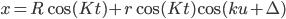 x=R\cos(Kt)+r\cos(Kt)\cos(ku+\Delta)