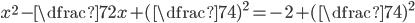 x^2-\dfrac{7}{2}x+(\dfrac{7}{4})^2=-2+(\dfrac{7}{4})^2