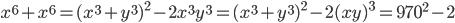 x^6+x^6=(x^3+y^3)^2-2x^3y^3=(x^3+y^3)^2-2(xy)^3=970^2-2