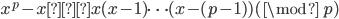x^p-x≡x(x-1)\cdots(x-(p-1)) (\mod\ p)