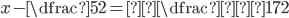 x-\dfrac{5}{2}=±\dfrac{√17}{2}