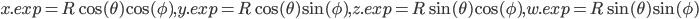 x.exp = R \cos(\theta)\cos(\phi),y.exp = R \cos(\theta)\sin(\phi),z.exp = R \sin(\theta)\cos(\phi), w.exp = R \sin(\theta)\sin(\phi)