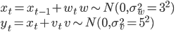 x_{t} = x_{t-1}+w_{t}\,\,   w\sim N(0,\sigma_{w}^{2}=3^{2})\\ y_{t} = x_{t} + v_{t}\,\,  v\sim N(0,\sigma_{v}^{2}=5^{2})