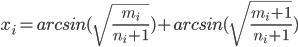 x_i=arcsin(\sqrt{\frac{m_i}{n_i+1}})+arcsin(\sqrt{\frac{m_i+1}{n_i+1}})