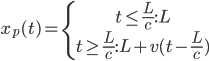[cht]x_p(t)=\left\{\begin{matrix}t\leq \frac{L}{c}: L\\t\geq \frac{L}{c}: L+v(t-\frac{L}{c})\end{matrix}\right[/cht]