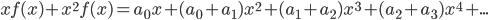 xf(x)+x^2f(x)=a_0x+(a_0+a_1)x^2+(a_1+a_2)x^3+(a_2+a_3)x^4+...