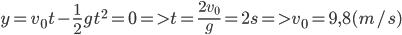y = {v_0}t - {1 \over 2}g{t^2} = 0 = > t = {{2{v_0}} \over g} = 2s = > {v_0} = 9,8(m/s)