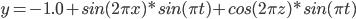 y = -1.0 + sin(2\pi x) * sin(\pi t) + cos(2\pi z) * sin(\pi t)