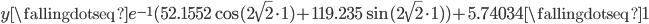 y \fallingdotseq e^{-1}(52.1552\cos (2\sqrt{2} \cdot 1) + 119.235\sin (2\sqrt{2} \cdot 1))+5.74034 \fallingdotseq 1