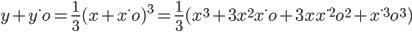 y+y^\cdot o=\frac{1}{3}(x+x^\cdot o)^3=\frac{1}{3}(x^3+3x^2x^\cdot o+3xx^\cdot^2 o^2+x^\cdot^3 o^3)