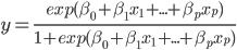 y=\frac{exp(\beta_0+\beta_1x_1+...+\beta_px_p)}{1+exp(\beta_0+\beta_1x_1+...+\beta_px_p)}