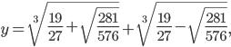 y=\sqrt[3]{\frac{19}{27}+\sqrt{\frac{281}{576}}}+\sqrt[3]{\frac{19}{27}-\sqrt{\frac{281}{576}}},