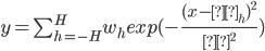 y=\sum_{h=-H}^{H}w_{h}exp(-\frac{(x-μ_{h})^2}{σ^2})