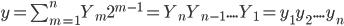 y=\sum_{m=1}^{n} Y_m 2^{m-1}=Y_n Y_{n-1}....Y_1=y_1 y_2.... y_n