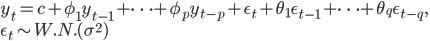 y_t = c + \phi_1 y_{t-1} + \cdots + \phi_p y_{t-p} + \epsilon_t + \theta_1 \epsilon_{t-1} + \cdots + \theta_q \epsilon_{t-q},\\ \epsilon_t \sim W.N.(\sigma^2)