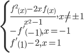 \left\{ \begin{array}{l}\frac{{{f^2}\left( x \right) - 2x\,f\left( x \right)}}{{{x^2} - 1}},x \ne  \pm 1\\ - f'\left( { - 1} \right),x =  - 1\\f'\left( 1 \right) - 2,x = 1\end{array} \right.